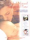 Salud Natural después del Parto (eBook): La Guía Completa para una Buena Salud Postparto