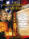 The Suppressed History of America (eBook): The Murder of Meriwether Lewis and the Mysterious Discoveries of the Lewis and Clark Expedition