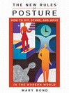 The New Rules of Posture (eBook): How to Sit, Stand, and Move in the Modern World