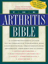 The Arthritis Bible (eBook): A Comprehensive Guide to Alternative Therapies and Conventional Treatments for Arthritic Diseases Including Osteoarthrosis, Rheumatoid Arthritis, Gout, Fibromyalgia, and More