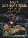 Maya Cosmogenesis 2012 (eBook): The True Meaning of the Maya Calendar End-Date