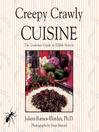 Creepy Crawly Cuisine (eBook): The Gourmet Guide to Edible Insects
