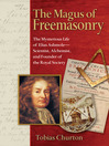 The Magus of Freemasonry (eBook): The Mysterious Life of Elias Ashmole--Scientist, Alchemist, and Founder of the Royal Society
