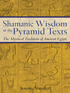 Shamanic Wisdom in the Pyramid Texts (eBook): The Mystical Tradition of Ancient Egypt