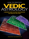 How to Practice Vedic Astrology (eBook): A Beginner's Guide to Casting Your Horoscope and Predicting Your Future
