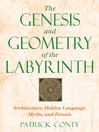 The Genesis and Geometry of the Labyrinth (eBook): Architecture, Hidden Language, Myths, and Rituals