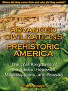 Advanced Civilizations of Prehistoric America (eBook): The Lost Kingdoms of the Adena, Hopewell, Mississippians, and Anasazi