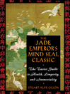 The Jade Emperor's Mind Seal Classic (eBook): The Taoist Guide to Health, Longevity, and Immortality