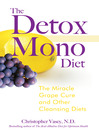 The Detox Mono Diet (eBook): The Miracle Grape Cure and Other Cleansing Diets