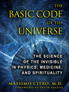 The Basic Code of the Universe (eBook): The Science of the Invisible in Physics, Medicine, and Spirituality