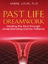 Past Life Dreamwork (eBook): Healing the Soul through Understanding Karmic Patterns