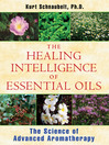 The Healing Intelligence of Essential Oils (eBook): The Science of Advanced Aromatherapy