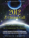 2012: A Clarion Call Your Soul's Purpose in Conscious Evolution by Nicolya Christi eBook