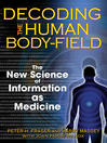 Decoding the Human Body-Field (eBook): The New Science of Information as Medicine