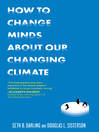 How to Change Minds About Our Changing Climate (eBook): Let Science Do the Talking the Next Time Someone Tries to Tell You...