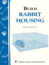 Build Rabbit Housing (eBook): Storey Country Wisdom Bulletin A-82