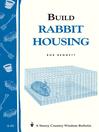 Build Rabbit Housing (eBook): Storey Country Wisdom Bulletin A-82