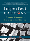 Imperfect Harmony (eBook): Finding Happiness Singing with Others