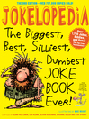 Jokelopedia (eBook): The Biggest, Best, Silliest, Dumbest Joke Book Ever!