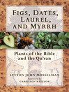 Figs, Dates, Laurel, and Myrrh (eBook): Plants of the Bible and the Quran