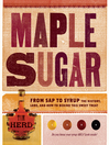 Maple Sugar (eBook): From Sap to Syrup - The History, Lore, and How-To Behind This Sweet Treat