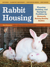 Rabbit Housing (eBook): Planning, Building, and Equipping Facilities for Humanely Raising Healthy Rabbits