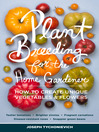 Plant Breeding for the Home Gardener (eBook): How to Create Unique Vegetables and Flowers