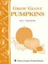 Grow Giant Pumpkins (eBook): Storey's Country Wisdom Bulletin A-187