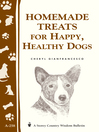 Homemade Treats for Happy, Healthy Dogs (eBook): Storey's Country Wisdom Bulletin A-258