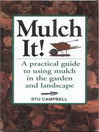 Mulch It! (eBook): A Practical Guide to Using Mulch in the Garden and Landscape