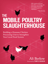 The Mobile Poultry Slaughterhouse (eBook): Building a Humane Chicken-Processing Unit to Strengthen Your Local Food System