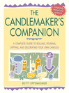 The Candlemaker's Companion (eBook): A Complete Guide to Rolling, Pouring, Dipping, and Decorating Your Own Candles