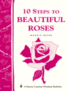 10 Steps to Beautiful Roses (eBook): Storey's Country Wisdom Bulletin A-110