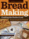 Bread Making: A Home Course (eBook): Crafting the Perfect Loaf, From Crust to Crumb