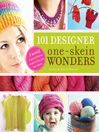101 Designer One-Skein Wonders (eBook): A World of Possibilities Inspired by Just One Skein