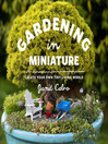 Gardening in Miniature (eBook): Create Your Own Tiny Living World
