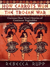 How Carrots Won the Trojan War (eBook): Curious (but True) Stories of Common Vegetables