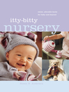 Itty-Bitty Nursery (eBook): Sweet, Adorable Knits for the Baby and Beyond