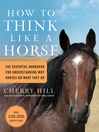 How to Think Like a Horse (eBook): Essential Insights for Understanding Equine Behavior and Building an Effective Partnership with Your Horse