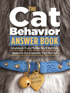 The cat behavior answer book : practical insights & proven solutions for your feline questions