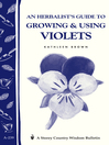 An Herbalist's Guide to Growing and Using Violets (eBook): Storey's Country Wisdom Bulletin A-239