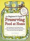 The Beginner's Guide to Preserving Food at Home (eBook): Easy Techniques for the Freshest Flavors in Jams, Jellies, Pickles, Relishes, Salsas, Sauces, and Frozen and Dried Fruits and Vegetables