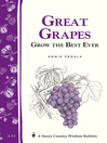 Great Grapes: Grow the Best Ever (eBook): Storey's Country Wisdom Bulletin A-53