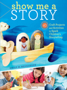 Show Me a Story (eBook): 40 Craft Projects and Activities to Spark Children's Storytelling
