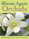 Bloom-Again Orchids (eBook): 50 Easy-Care Orchids That Flower Again and Again and Again