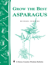 Grow the Best Asparagus (eBook): Storey's Country Wisdom Bulletin A-63