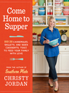 Come Home to Supper (eBook): Over 200 Casseroles, Skillets, and Sides (Desserts, Too!)—to Feed Your Family with Love