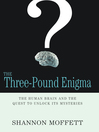 The Three-Pound Enigma (eBook): The Human Brain and the Quest to Unlock Its Mysteries