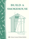 Build a Smokehouse (eBook): Storey Country Wisdom Bulletin A-81