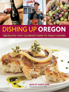 Dishing Up Oregon (eBook): 145 Recipes That Celebrate Farm-to-Table Flavors